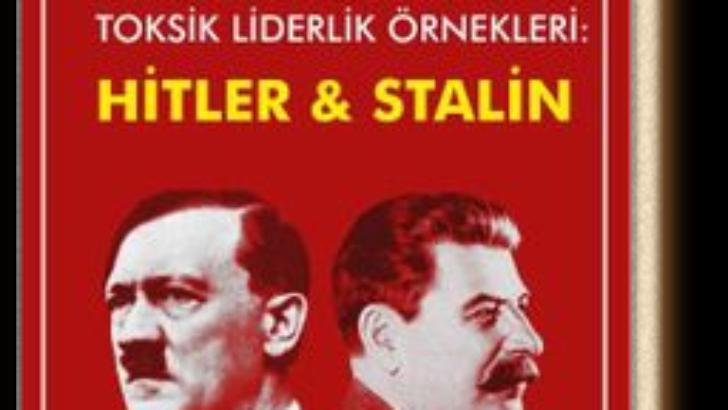 Narsizm ve Liderlik Toksik Liderlik Örnekleri: Hitler ve Stalin